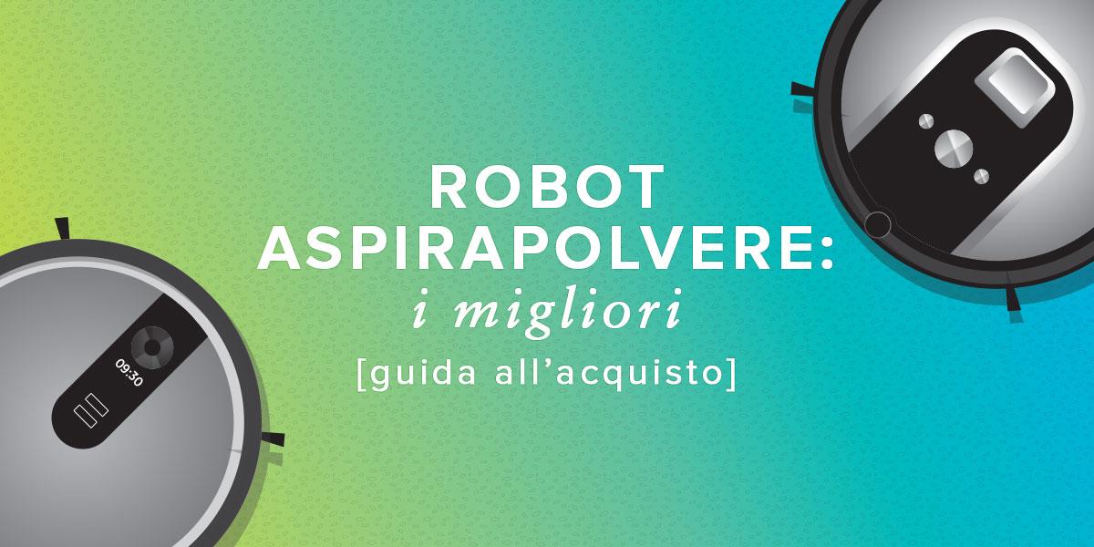 Aspirapolvere o robot quale scegliere le differenze for Aspirapolvere quale scegliere