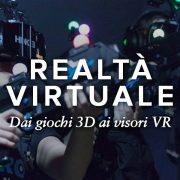 VR: cos'è e come funziona la Realtà virtuale. Viaggio nella Virtual Reality